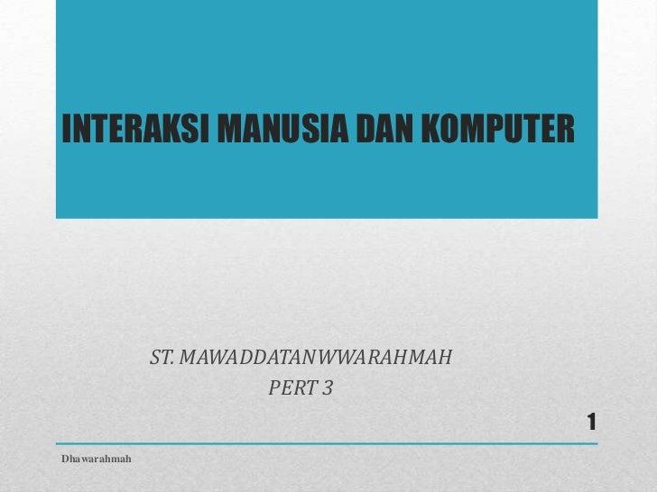 INTERAKSI MANUSIA DAN KOMPUTER              ST. MAWADDATANWWARAHMAH                        PERT 3                         ...