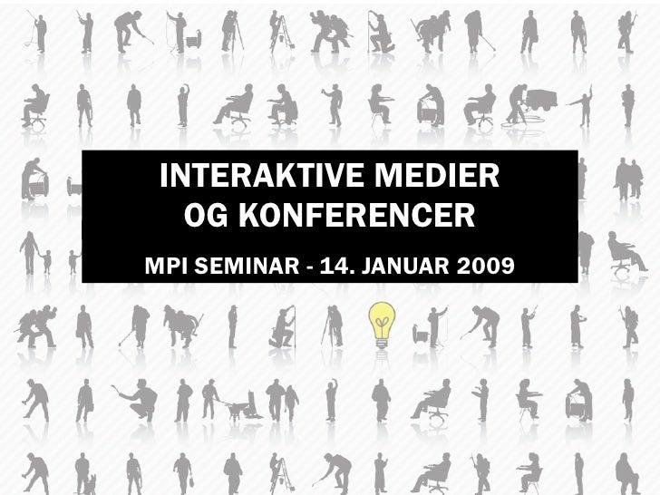 INTERAKTIVE MEDIER    OG KONFERENCER MPI SEMINAR - 14. JANUAR 2009