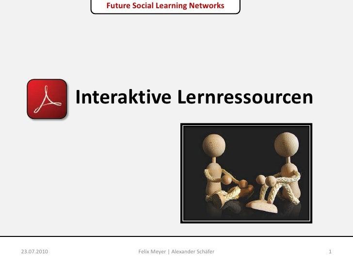 Interaktive Lernressourcen<br />23.07.2010<br />1<br />Felix Meyer | Alexander Schäfer<br />