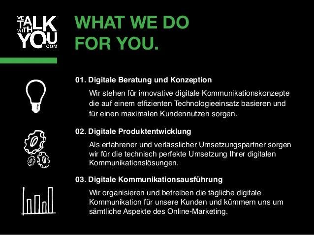 WHAT WE DO FOR YOU. 01. Digitale Beratung und Konzeption • Technologie- und Trendberatung • Strategie- und Konzept-Erstell...