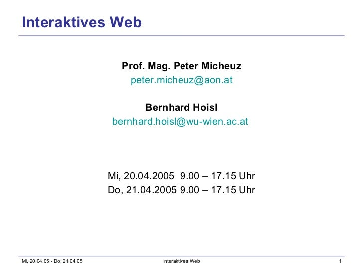 Interaktives Web <ul><li>Prof. Mag. Peter Micheuz </li></ul><ul><li>[email_address] </li></ul><ul><li>Bernhard Hoisl </li>...