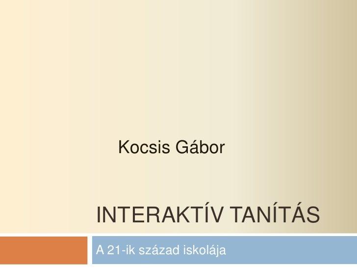 Interaktív tanítás<br />A 21-ik század iskolája<br />Kocsis Gábor<br />