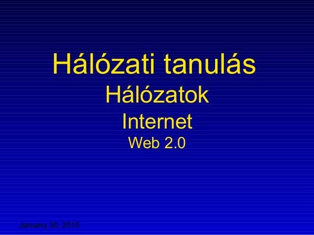 January 30, 2015 Hálózati tanulás Hálózatok Internet Web 2.0