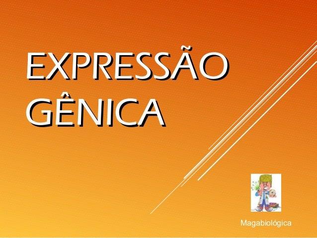 EXPRESSÃOEXPRESSÃO GÊNICAGÊNICA Magabiológica