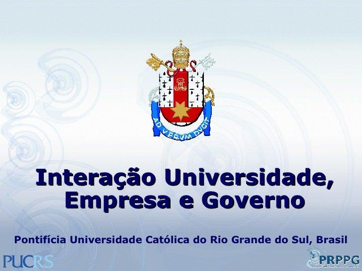 Interação Universidade, Empresa e Governo Pontifícia Universidade Católica do Rio Grande do Sul, Brasil