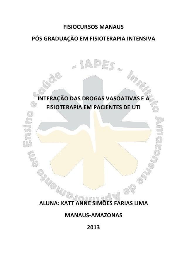 FISIOCURSOS MANAUS PÓS GRADUAÇÃO EM FISIOTERAPIA INTENSIVA INTERAÇÃO DAS DROGAS VASOATIVAS E A FISIOTERAPIA EM PACIENTES D...