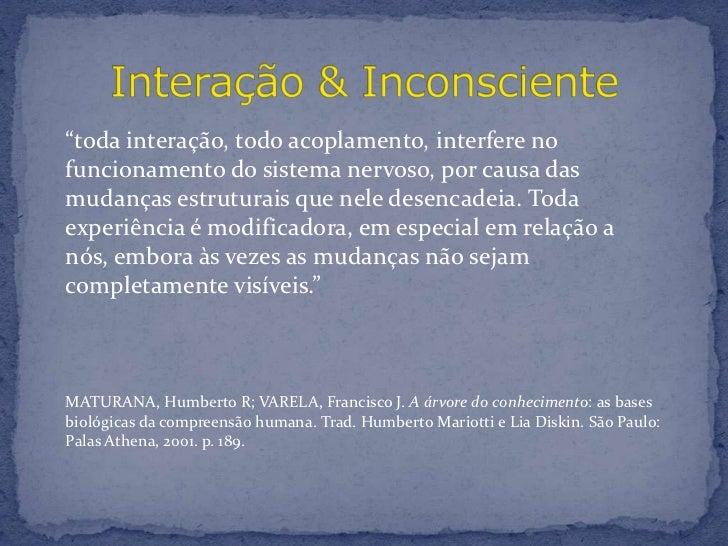 """""""toda interação, todo acoplamento, interfere no funcionamento do sistema nervoso, por causa das mudanças estruturais que n..."""