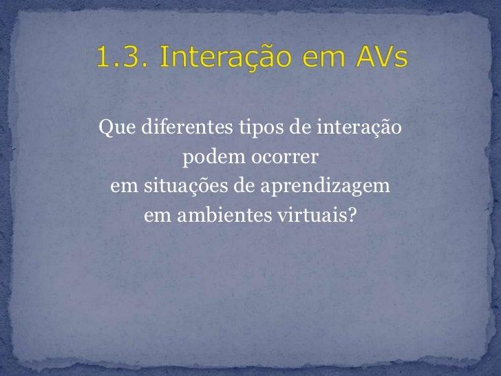 Que diferentes tipos de interação <br />podem ocorrer <br />em situações de aprendizagem <br />em ambientes virtuais?<br /...