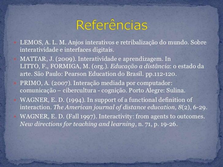 LEMOS, A. L. M. Anjos interativos e retribalização do mundo. Sobre interatividade e interfaces digitais. <br />MATTAR, J. ...