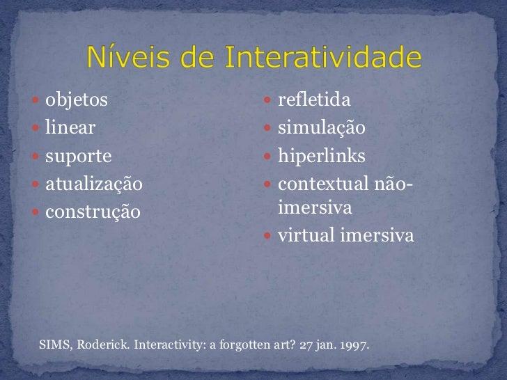 Níveis de Interatividade<br />objetos<br />linear<br />suporte<br />atualização<br />construção<br />refletida<br />simula...
