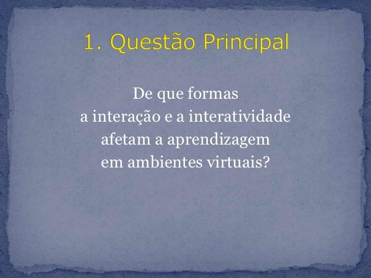 De que formas<br />a interação e a interatividade<br />afetam a aprendizagem<br />em ambientes virtuais?<br />1. Questão P...