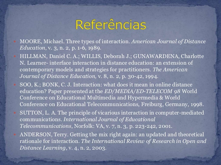MOORE, Michael. Three types of interaction. American Journal of Distance Education, v. 3, n. 2, p. 1-6, 1989.<br />HILLMAN...