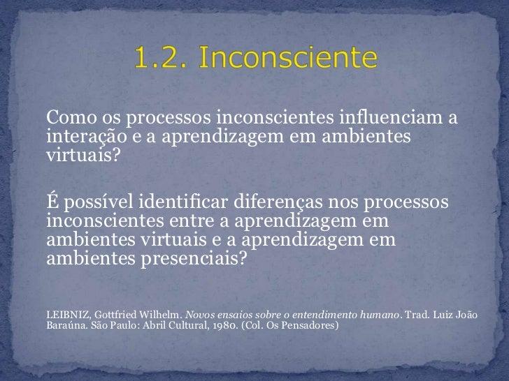 Como os processos inconscientes influenciam a interação e a aprendizagem em ambientes virtuais? <br />É possível identif...