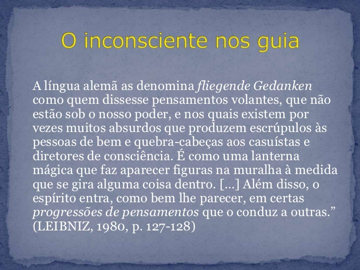 A língua alemã as denomina fliegendeGedankencomo quem dissesse pensamentos volantes, que não estão sob o nosso poder, e n...