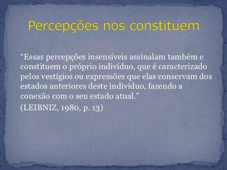 """""""Essas percepções insensíveis assinalam também e constituem o próprio indivíduo, que é caracterizado pelos vestígios ou e..."""