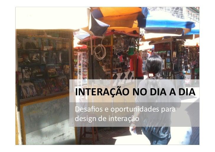 INTERAÇÃO NO DIA A DIA Desafios e oportunidades para design de interação