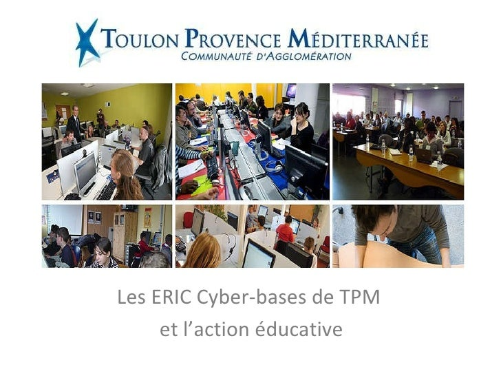<ul><li>Les ERIC Cyber-bases de TPM  </li></ul><ul><li>et l'action éducative </li></ul>
