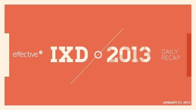IxD 2013   DAILY           RECAP           JANUARY 31, 2013