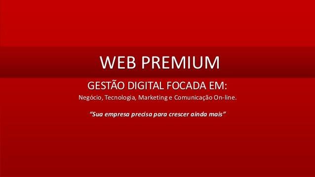 """1  WEB PREMIUM  GESTÃO DIGITAL FOCADA EM:  Negócio, Tecnologia, Marketing e Comunicação On-line.  """"Sua empresa precisa par..."""