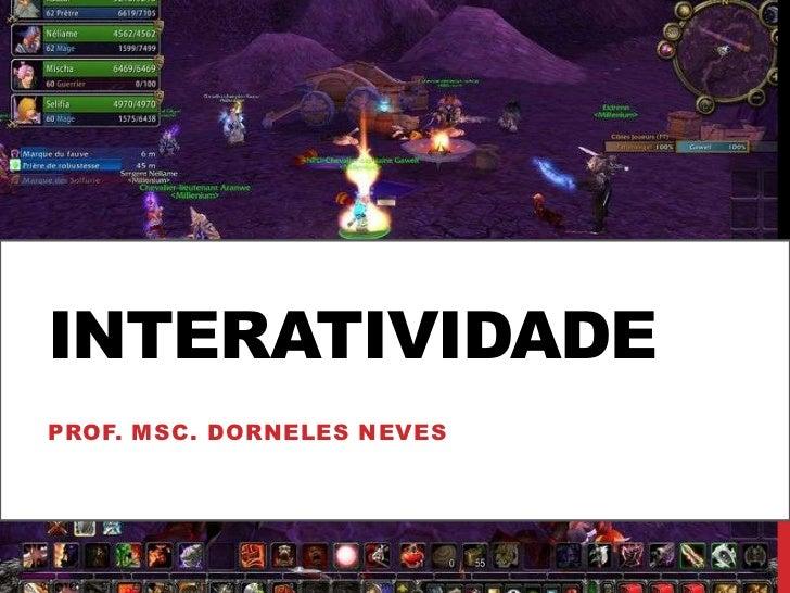 Interatividade<br />Prof. Msc. Dorneles Neves<br />