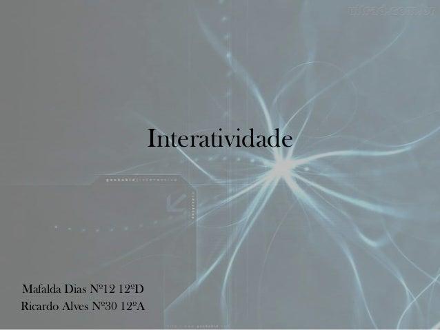 InteratividadeMafalda Dias Nº12 12ºDRicardo Alves Nº30 12ºA