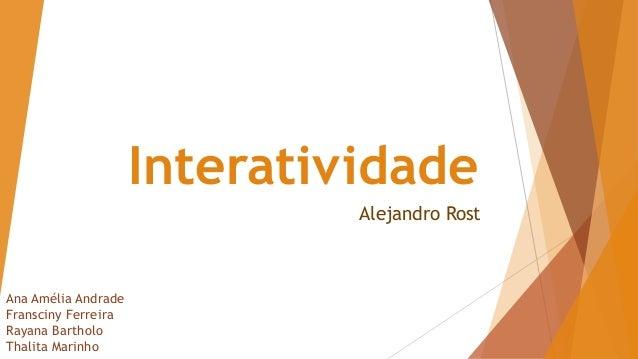 Interatividade Alejandro Rost Ana Amélia Andrade Fransciny Ferreira Rayana Bartholo Thalita Marinho