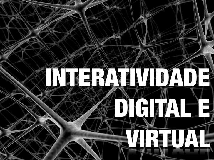 INTERATIVIDADE       DIGITAL E        VIRTUAL