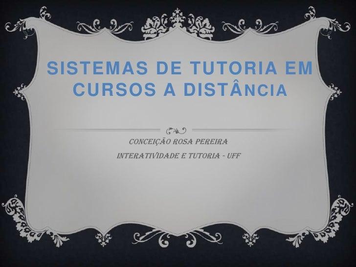 Sistemas de Tutoria em Cursos a Distância<br />Conceição Rosa Pereira<br />Interatividade e tutoria - UFF<br />