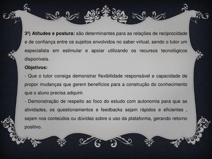 3º) Atitudes e postura: são determinantes para as relações de reciprocidade e de confiança entre os sujeitos envolvidos no...