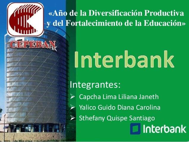 Integrantes:  Capcha Lima Liliana Janeth  Yalico Guido Diana Carolina  Sthefany Quispe Santiago «Año de la Diversificac...