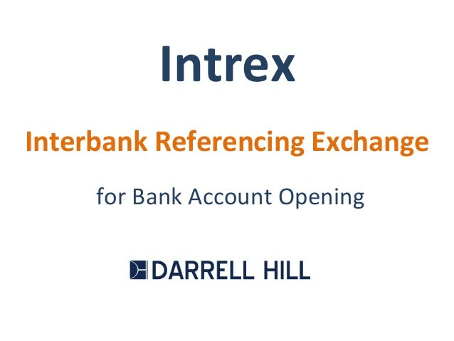 Intrex	    Interbank	   Referencing	   Exchange	    for	   Bank	   Account	   Opening