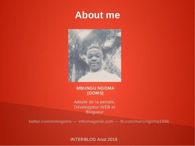 About me MBUNGU NGOMA (GOMS) twitter.com/mmngoms — informagenie.com — fb.com/mercingoma1996 Adepte de la pensée, Développe...