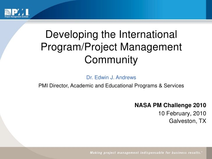 Developing the InternationalProgram/Project Management        Community            PMI and the Global AEPS Initiative     ...