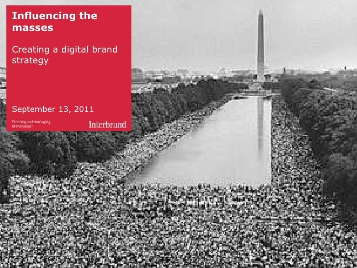 Influencing the masses<br />Creating a digital brand strategy<br />September 13, 2011<br />
