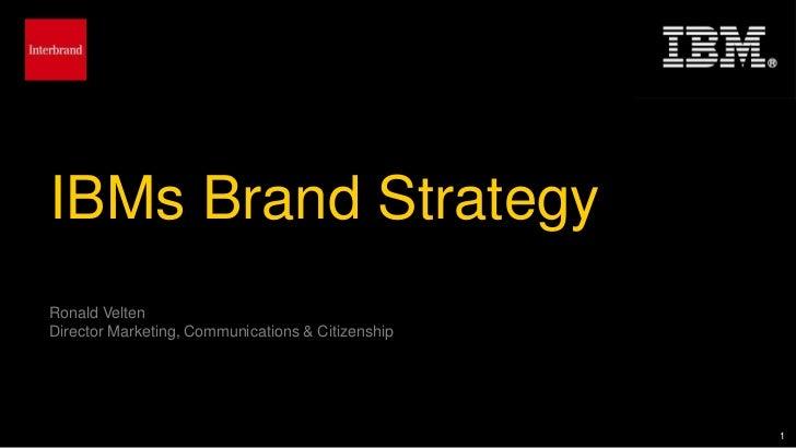 IBMs Brand StrategyRonald VeltenDirector Marketing, Communications & Citizenship                                          ...
