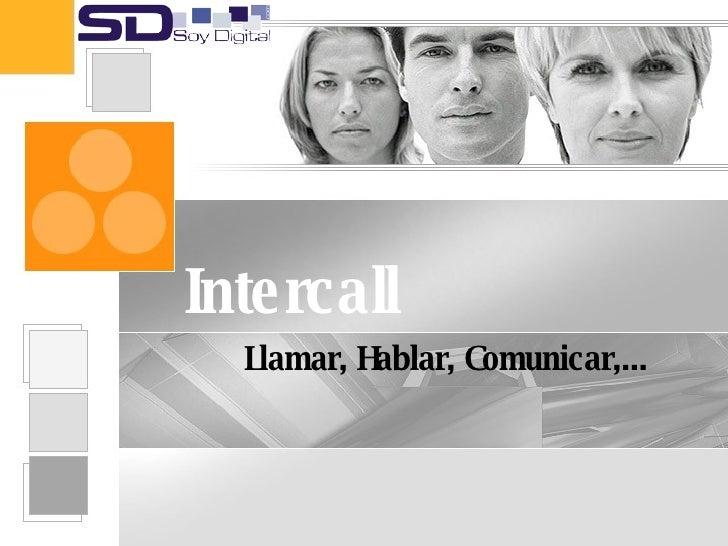<ul><li>Llamar, Hablar, Comunicar,... </li></ul>Intercall