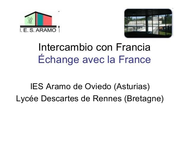 Intercambio con Francia     Échange avec la France   IES Aramo de Oviedo (Asturias)Lycée Descartes de Rennes (Bretagne)