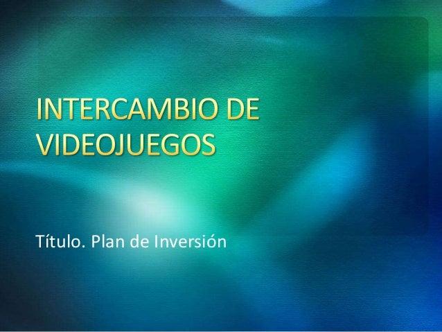 Título. Plan de Inversión