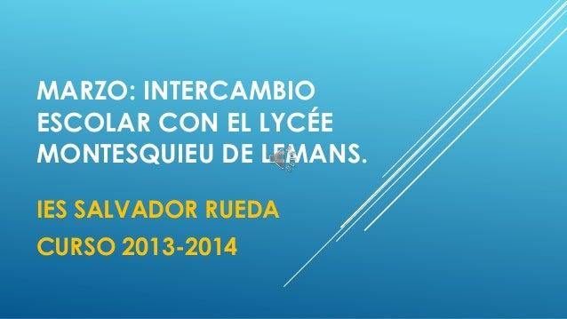 MARZO: INTERCAMBIO ESCOLAR CON EL LYCÉE MONTESQUIEU DE LEMANS. IES SALVADOR RUEDA CURSO 2013-2014