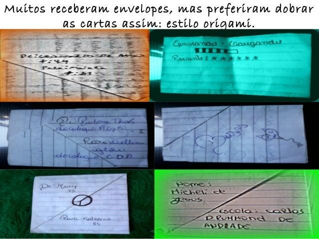 Muitos receberam envelopes, mas preferiram dobrar         as cartas assim: estilo origami.