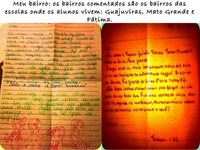 Meu bairro: os bairros comentados são os bairros dasescolas onde os alunos vivem: Guajuviras, Mato Grande e               ...