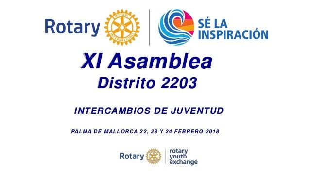 XI Asamblea Distrito 2203 INTERCAMBIOS DE JUVENTUD PALMA DE MALLORCA 22, 23 Y 24 FEBRERO 2018