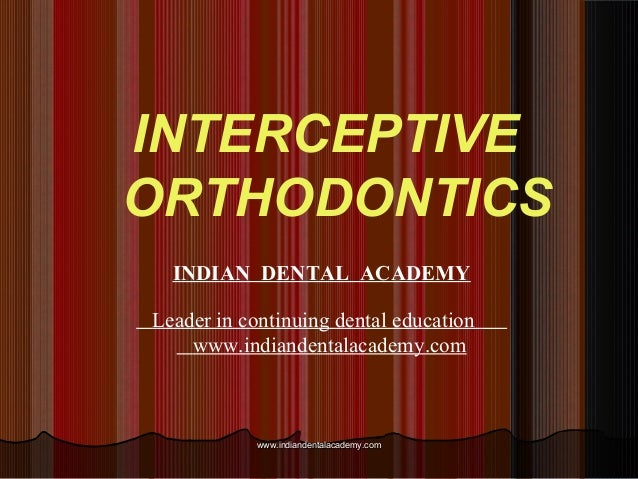 INTERCEPTIVE ORTHODONTICS www.indiandentalacademy.comwww.indiandentalacademy.com INDIAN DENTAL ACADEMY Leader in continuin...
