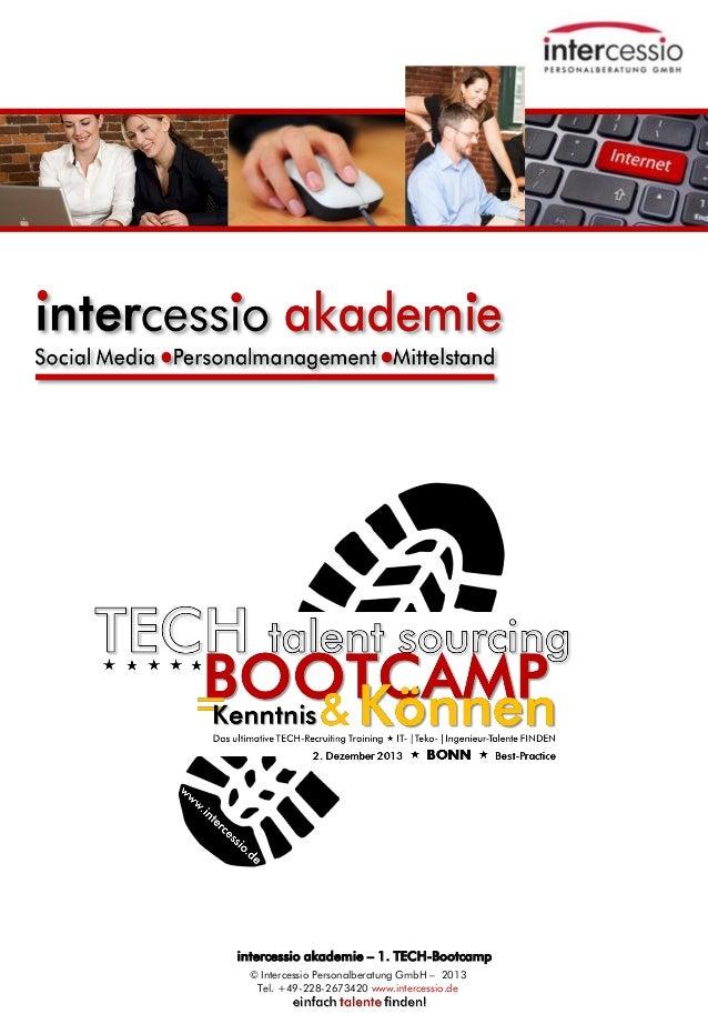 intercessio akademie – 1. TECH-Bootcamp © Intercessio Personalberatung GmbH – 2013 Tel. +49-228-2673420 www.intercessio.de...