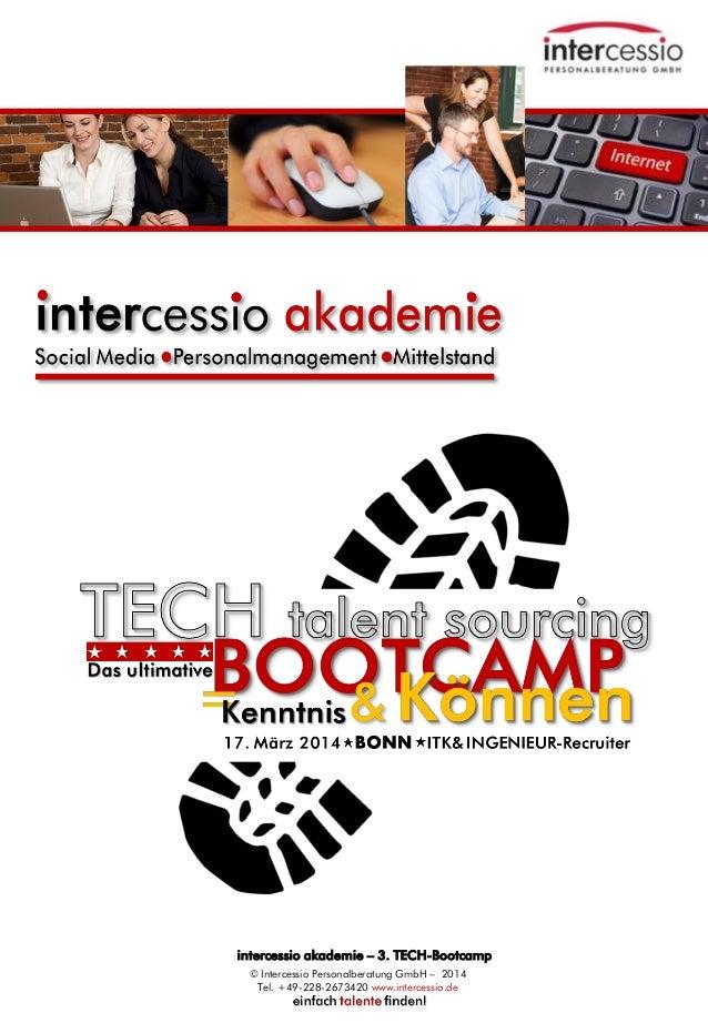 intercessio akademie – 3. TECH-Bootcamp © Intercessio Personalberatung GmbH – 2014 Tel. +49-228-2673420 www.intercessio.de...