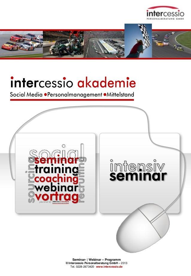 Seminar- | Webinar – Programm © Intercessio Personalberatung GmbH – 2013 Tel. 0228-2673420 www.intercessio.de Seite 1 11.0...
