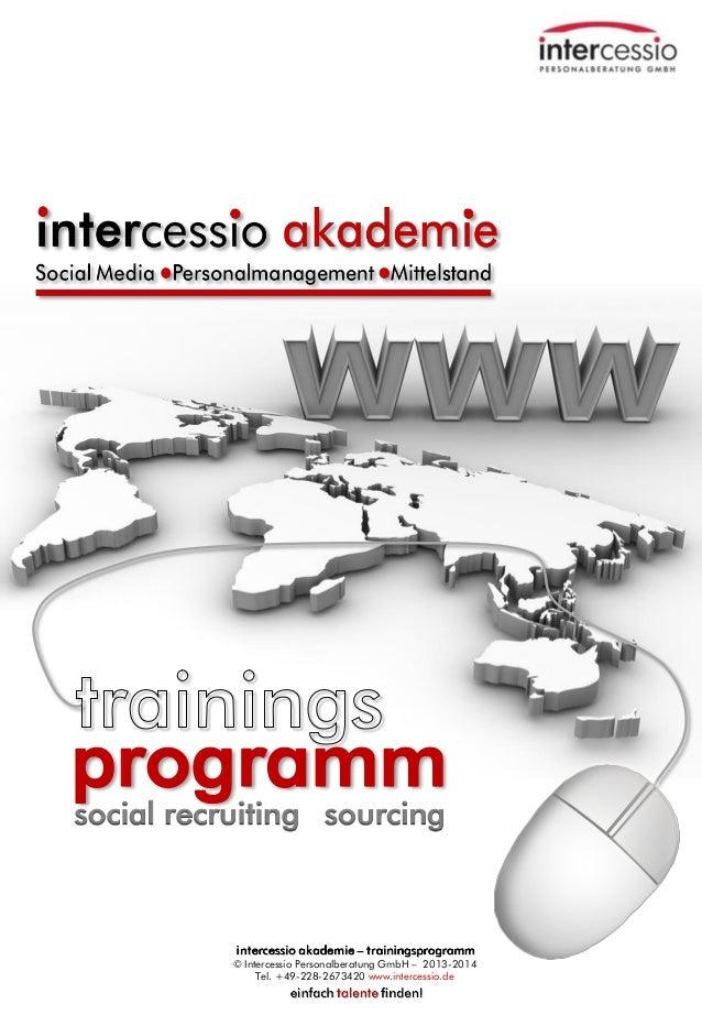 programm social recruiting sourcing © Intercessio Personalberatung GmbH – 2013-2014 Tel. +49-228-2673420 www.intercessio.d...