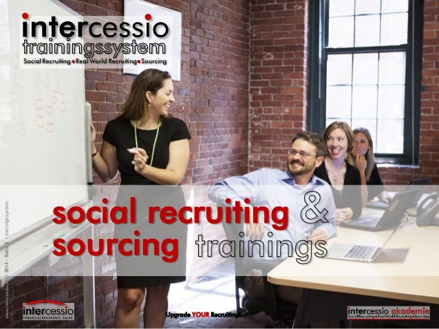 social recruiting Upgrade YOUR Recruiting! www.intercessio.de©2014-Seite1-trainingssystem sourcing