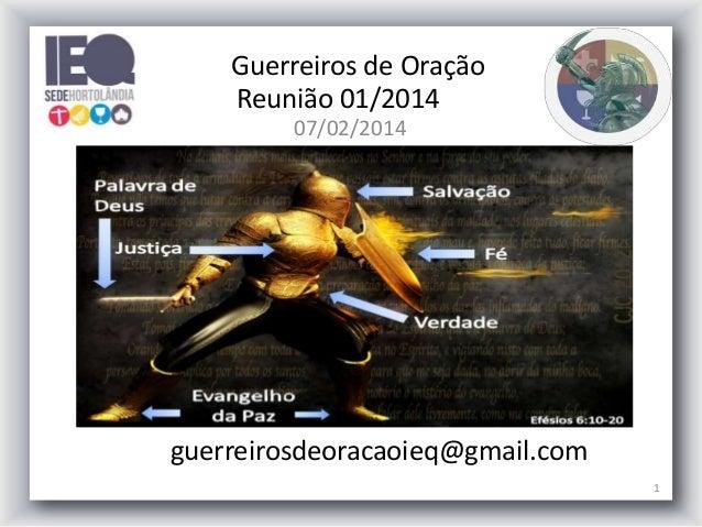 Guerreiros de Oração Reunião 01/2014 07/02/2014  guerreirosdeoracaoieq@gmail.com 1