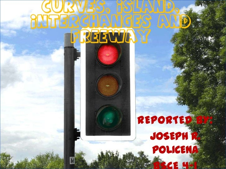 Curves, island,interchanges and    freeway          REPORTED BY:            JOSEPH R.            POLICENA